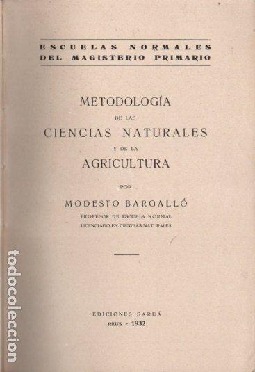 MODESTO BARGALLÓ : METODOLOGIA DE LAS CIENCIAS NATURALES Y DE LA AGRICULTURA (SARDÁ, REUS, 1932) (Libros Antiguos, Raros y Curiosos - Ciencias, Manuales y Oficios - Bilogía y Botánica)