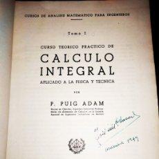 Libros antiguos: CÁLCULO INTEGRAL APLICADO A LA FÍSICA Y TÉCNICA P PUIG ADAM PRIMERA EDICIÓN 1949 ANÁLISIS NGENIEROS. Lote 176506564