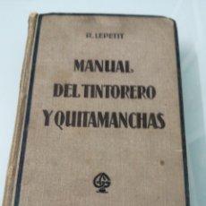 Libros antiguos: MANUAL DEL TINTORERO Y QUITAMANCHAS. R. LEPETIT. BARCELONA, 1923. ED. GUSTAVO GILI.. Lote 176741638