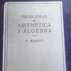 Livres anciens: PROBLEMAS DE ARITMÉTICA Y ÁLGEBRA E. BARNEY EDICIÓN 1936.. Lote 176844772