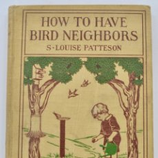 Libros antiguos: S. LOUISE PATTESON. HOW TO HAVE BIRD NEIGHBOURS. DC HEATH & COMPANY. NEW YORK 1917. GUÍA AVES. Lote 178144023