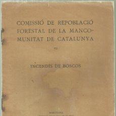 Libros antiguos: 1161.- INCENDIS DE BOSCOS - MANCOMUNITAT DE CATALUNYA - REPOBLACIO FORESTAL. Lote 178555561