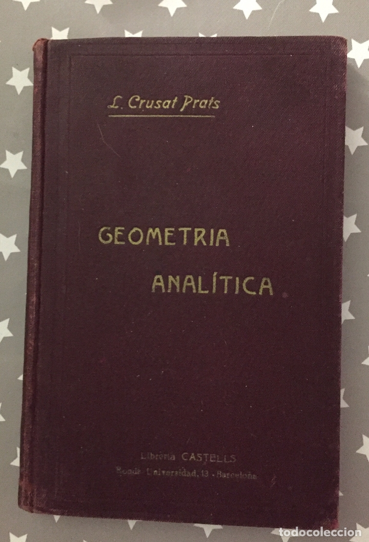 CURSO DE AMPLIACION DE MATEMATICAS, TERCERA PARTE GEOMETRIA ANALITICA, LEOPOLDO CRUSAT 1927 (Libros Antiguos, Raros y Curiosos - Ciencias, Manuales y Oficios - Física, Química y Matemáticas)