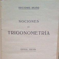 Libros antiguos: NOCIONES DE TRIGONOMETRIA. 1A EDICIÓN 1934 EDICIONES BRUÑO, 12 X 17 CM 78 PAGINAS TAPA DURA. Lote 179096990