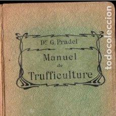 Libros antiguos: PRADEL : MANUEL DE TRUFFICULTURE (BAILLIERE, PARIS, 1914). Lote 180016811