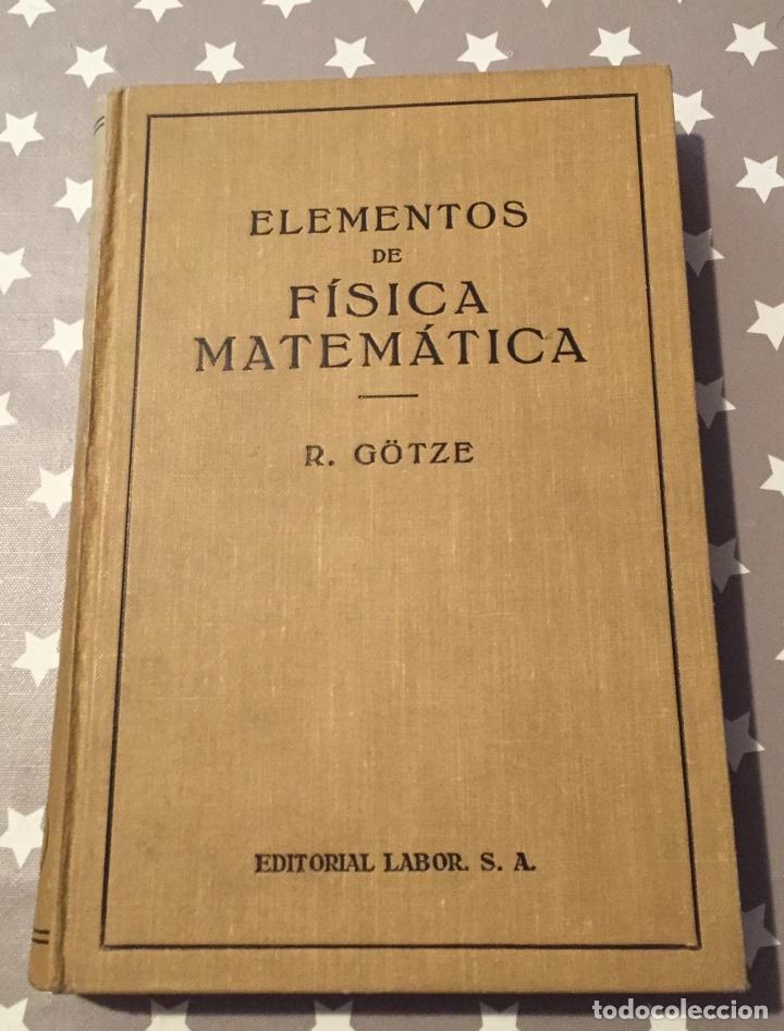 ELEMENTOS DE FISICA MATEMATICA, R.GOTZE, EDITORIAL LABOR 1936 (Libros Antiguos, Raros y Curiosos - Ciencias, Manuales y Oficios - Física, Química y Matemáticas)