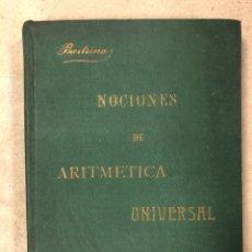 Libros antiguos: NOCIONES DE ARITMÉTICA UNIVERSAL. J. M. BARTRINA Y CAPELLA. IMP. FRANCISCO J. ALTÉS Y ALABART 1902.. Lote 181514397
