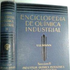 Libros antiguos: ENCICLOPEDIA DE QUÍMICA INDUSTRIAL II SECCIÓN II INORGÁNICA Y SUS PRODUCTOS A - CI 1931 F. ULLMANN. Lote 182056020