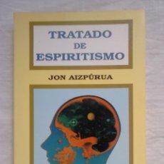 Libros antiguos: TRATADO DE ESPIRITISMO - JON AIZPÚRUA - EDICOMUNICACIÓN, 1991. Lote 182237626