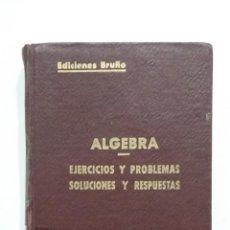Libros antiguos: ALGEBRA. EJERCICIOS Y PROBLEMAS. SOLUCIONES Y RESPUESTAS. G. M. BRUÑO. . Lote 183732698