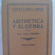 Libros antiguos: COLECCION LABOR : ARITMETICA Y ALGEBRA , PROF. PAUL CRANTZ. 2ª EDICION 1927. Lote 187224873