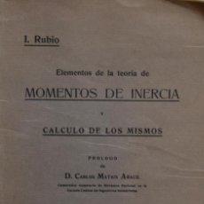 Libros antiguos: ELEMENTOS DE LA TEORÍA DE MOMENTOS DE INERCIA Y CÁLCULO DE LOS MISMOS - ISIDORO RUBIO SANJUAN. Lote 187370958