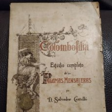 Libros antiguos: 1894 COLOMBOFILIA ESTUDIO COMPLETO DE LAS PALOMAS MENSAJERAS SALVADOR CASTELLO DEDICATORIA AUTOGRAFA. Lote 189438911
