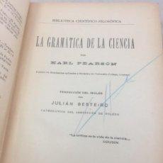 Libros antiguos: LA GRAMÁTICA DE LA CIENCIA. KARL PEARSON. MADRID, 1909 BIBLIOTECA CIENTÍFICO FILOSÓFICA. Lote 189460043