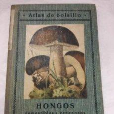 Libros antiguos: ATLAS DE BOLSILLO-HONGOS COMESTIBLES Y VENENOSOS -20 LAMINAS EN COLOR CON 40 FIGURAS-1923- 9P.+20 L.. Lote 190115685