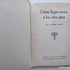 Libros antiguos: LIBRERIA GHOTICA. DR. A. EVER YOUNG. COMO LLEGAR JOVEN A LOS CIEN AÑOS.1910.. Lote 190445778