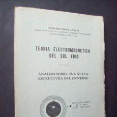 Libros antiguos: TEORÍA ELECTROMAGNÉTICA DEL SOL FRÍO: ANÁLISIS SOBRE UNA NUEVA ESTRUCTURA DEL UNIVERSO. Lote 190845935