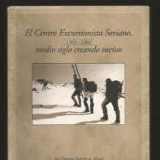 Libros antiguos: EL CENTRO EXCURSIONISTA SORIA 1952-2002 50 ANIVERSARIO / JOSE ANTONIO MARTIN 280 PAGINAS ILUSTRADO. Lote 190932080