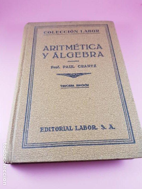 LIBRO-ARITMÉTICA Y ALGEBRA-PROF.PAUL CRANTZ-TERCERA EDICIÓN-1932-EXCELENTE-VER FOTOS (Libros Antiguos, Raros y Curiosos - Ciencias, Manuales y Oficios - Física, Química y Matemáticas)