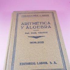 Libros antiguos: LIBRO-ARITMÉTICA Y ALGEBRA-PROF.PAUL CRANTZ-TERCERA EDICIÓN-1932-EXCELENTE-VER FOTOS. Lote 191598652