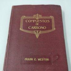 Libros antiguos: COMPUESTOS DE CARBONO. FRANK E. WESTON. 1918. TRADUCCIÓN DE GUILLERMO BENAVENT.. Lote 192546957