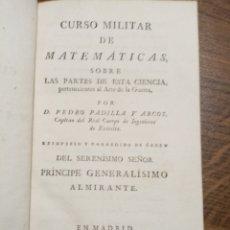 Libros antiguos: CURSO MILITAR DE MATEMÁTICAS, POR D. PEDRO PADILLA Y ARCOS, AÑO 1807. Lote 193438715
