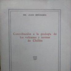 Libros antiguos: CONTRIBUCIÓN A LA GEOLOGÍA SÍSMICA DE LOS VOLCANES Y TERMAS DE CHILLÁN - BRÜGGEN, JUAN ( 1887 - 1953. Lote 193504247