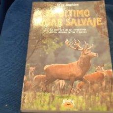 Libros antiguos: MIKE TOMKIES EL ÚLTIMO LUGAR SALVAJE AVENTURA ED MARTÍNEZ ROCA 1988. Lote 194207221