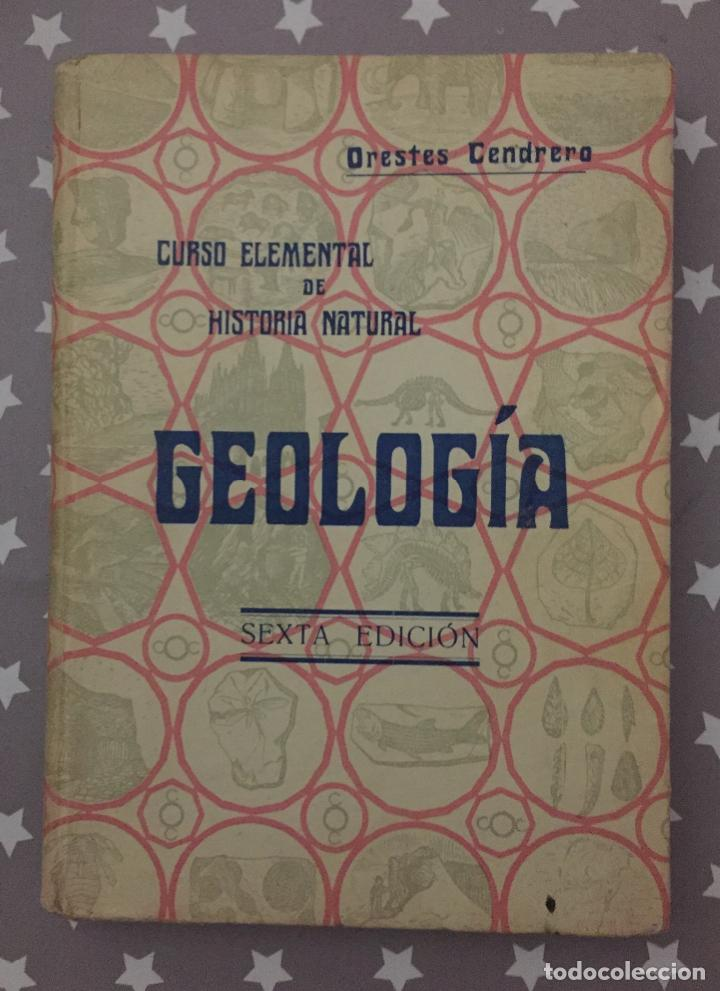 GEOLOGIA, ORESTES CENDRERO SEXTA EDICION (Libros Antiguos, Raros y Curiosos - Ciencias, Manuales y Oficios - Paleontología y Geología)