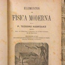 Libros antiguos: ELEMENTOS DE FISICA MODERNA, ELEMENTOS DE QUIMICA MODERNA, TEODORO RODRIGUEZ, 1894. Lote 194863057