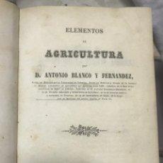 Libros antiguos: ELEMENTOS DE AGRICULTURA. ANTONIO BLANCO Y FERNANDEZ. MADRID - 1857.. Lote 195218797