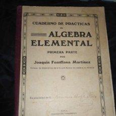 Libros antiguos: CUADERNO DE PRÁCTICAS DE ÁLGEBRA ELEMENTAL PRIMERA PARTE JOAQUÍN FENOLLOSA MARTÍNEZ 1927? ÚNICO?. Lote 195441462