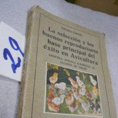 Libros antiguos: ANTIGUO LIBRO - LA SELECCION Y LOS BUENOS REPRODUCTORES, BASE PRINCIPAL DEL EXITO DE LA AVICULTURA . Lote 196051111
