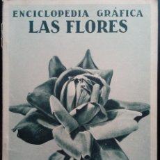 Libros antiguos: ENCICLOPEDIA GRÁFICA. LAS FLORES. BELLA REVISTA CON EXCELENTES FOTOGRAFÍAS EN HUECOGRABADO.. Lote 196076093