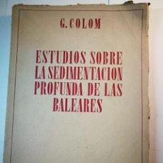 Libros antiguos: ESTUDIOS SOBRE LA SEDIMENTACION PROFUNDA DE LAS BALEARES. GUILLEM COLOM. Lote 196255902