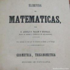 Libros antiguos: ELEMENTOS DE MATEMATICAS, GEOMETRIA, TRIGOMETRIA D, ACISCLO F. VALLIN Y BUSTILLO MADRID 1864. Lote 198069560