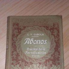 Libros antiguos: ENCICLOPEDIA AGRICOLA, C.V. GAROLA. ABONOS II. PRACTICA DE LA FERTILIZACION. 2ª EDICIÓN. AÑO 1926. . Lote 200115555