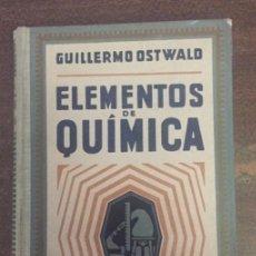 Libros antiguos: ELEMENTOS DE QUÍMICA - GUILLERMO OSTWALD - EDIT. GUSTAVO GIL - 1928, 3º EDICIÓN. Lote 201546568