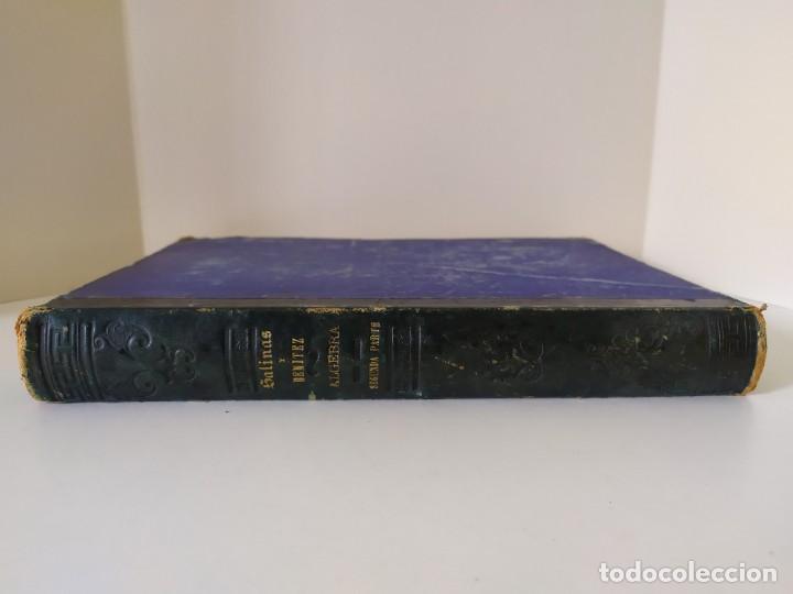Libros antiguos: ALGEBRA POR D. IGNACIO SALINAS Y ANGULO Y D. MANUEL BENÍTEZ Y PARODI. TOLEDO, 1892 - 1893 VER FOTOS - Foto 17 - 201713175