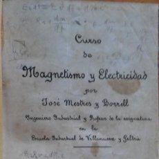 Libros antiguos: CURSO DE MAGNETISMO Y ELECTRICIDAD, JOSÉ MESTRES Y BORRELL, VILANOVA I LA GELTRÚ, 1913. Lote 202371717