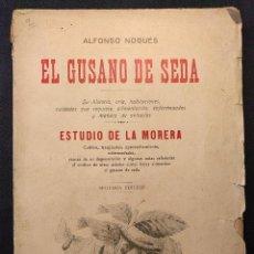 Libros antiguos: EL GUSANO DE SEDA. SU HISTORIA, CRÍA, (?) ALFONSO NOGUÉS. BARCELONA. FRANCISCO PUIG. 1919.. Lote 203296862