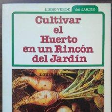 Libros antiguos: CULTIVAR EL HUERTO EN UN RINCÓN DEL JARDÍN. LOUIS GIORDANO. Lote 205515941