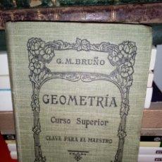 Libros antiguos: GEOMETRÍA CURSO SUPERIOR CLAVE PARA EL MAESTRO. G. M. BRUÑO.. Lote 205799376