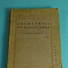 Libros antiguos: GEOMETRÍAS NO EUCLIDIANAS. EXPOSICIÓN HISTÓRICO-CRÍTICA DE SU DESARROLLO. ROBERTO BONOLA. Lote 207085363