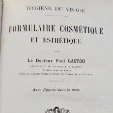 Libros antiguos: DOCTEUR PAUL GASTOU. HYGIÈNE DU VISAGE. FORMULAIRE COSMÉTIQUE ET ESTHÉTIQUE. PARÍS, 1913. COSMÉTICA. Lote 207641896