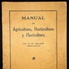 Libros antiguos: MANUAL DE AGRICULTURA, HORTICULTURA Y FLORICULTURA. POR G. W. MC. LANE. 1912. EN ESPAÑOL.. Lote 207817891
