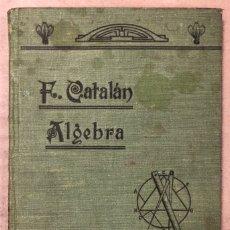 Libros antiguos: TRATADO ELEMENTAL DE MATEMÁTICAS. D. FELICIANO CATALÁN Y MONROY. ÁLGEBRA ELEMENTAL. 1913. Lote 208796565