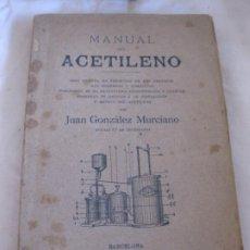 Libros antiguos: MANUAL DEL ACETILENO. JUAN GONZALEZ MURCIANO. SALVADOR MANERO BAYARRI EDITOR. Lote 210055947