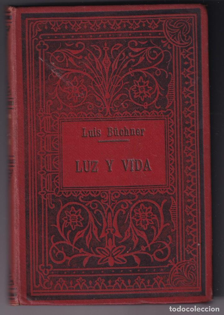 Libros antiguos: LUIS BÜCHNER: LUZ Y VIDA. VALENCIA, SEMPERE, 1903. CIENCIA. FILOSOFÍA - Foto 2 - 210829457