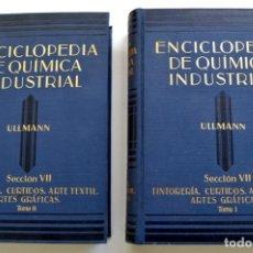 Libros antiguos: DR. ULLMAN. ENCICLOPEDIA DE QUÍMICA INDUSTRIAL. NºS 12 Y 13. TINTORERÍA, TEXTIL, ARTES GRÁFICAS.1935. Lote 210933489